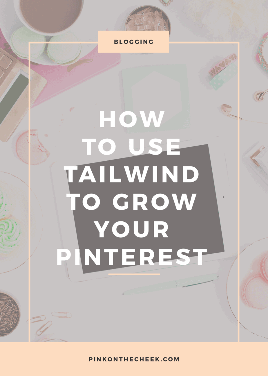 How to Use Tailwind to Grow Your Pinterest